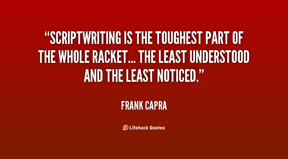 quote-Frank-Capra-scriptwriting-is-the-toughest-part-of-the-10307